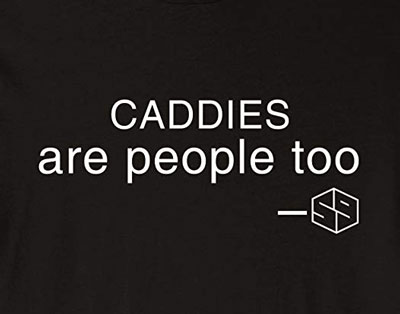 caddies are people too golf t-shirt